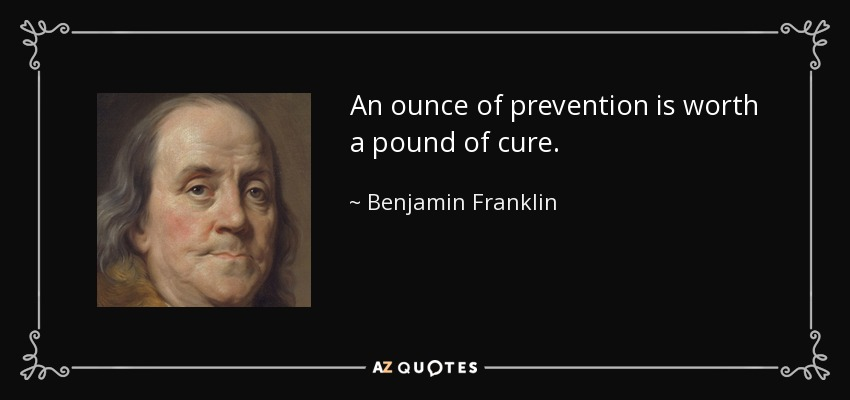 quote-an-ounce-of-prevention-is-worth-a-pound-of-cure-benjamin-franklin-40-63-03
